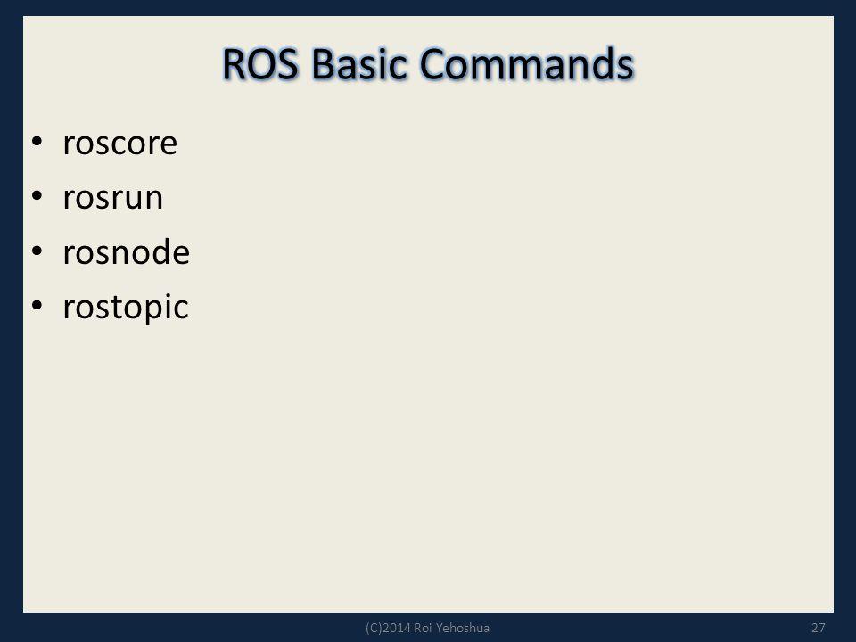 ROS Basic Commands roscore rosrun rosnode rostopic