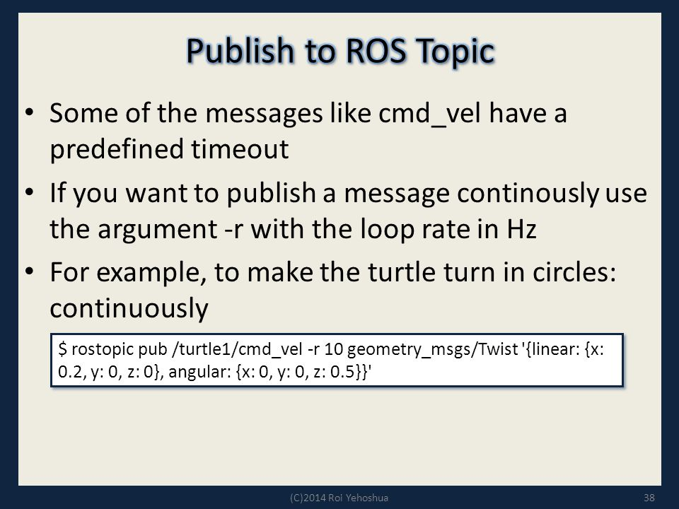 Publish to ROS Topic Some of the messages like cmd_vel have a predefined timeout.