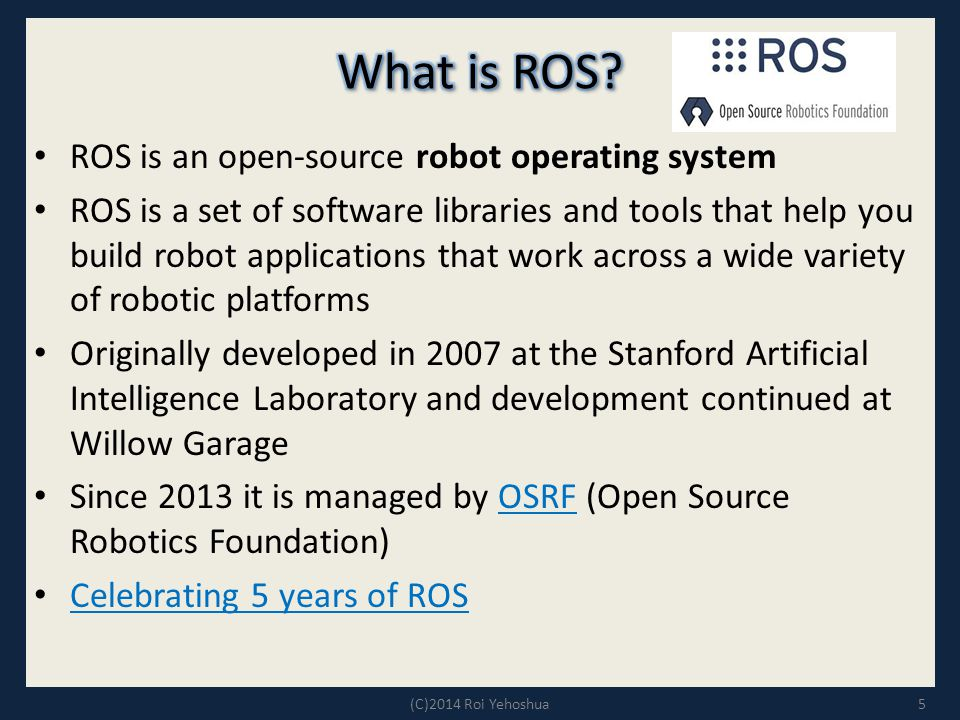 What is ROS ROS is an open-source robot operating system