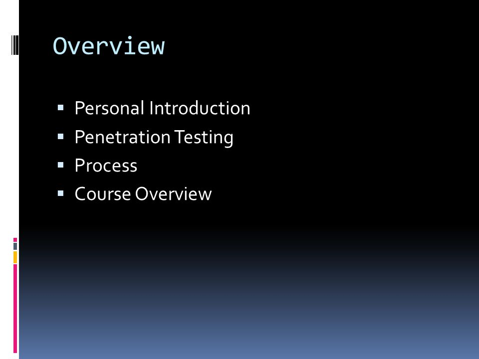 Overview Personal Introduction Penetration Testing Process