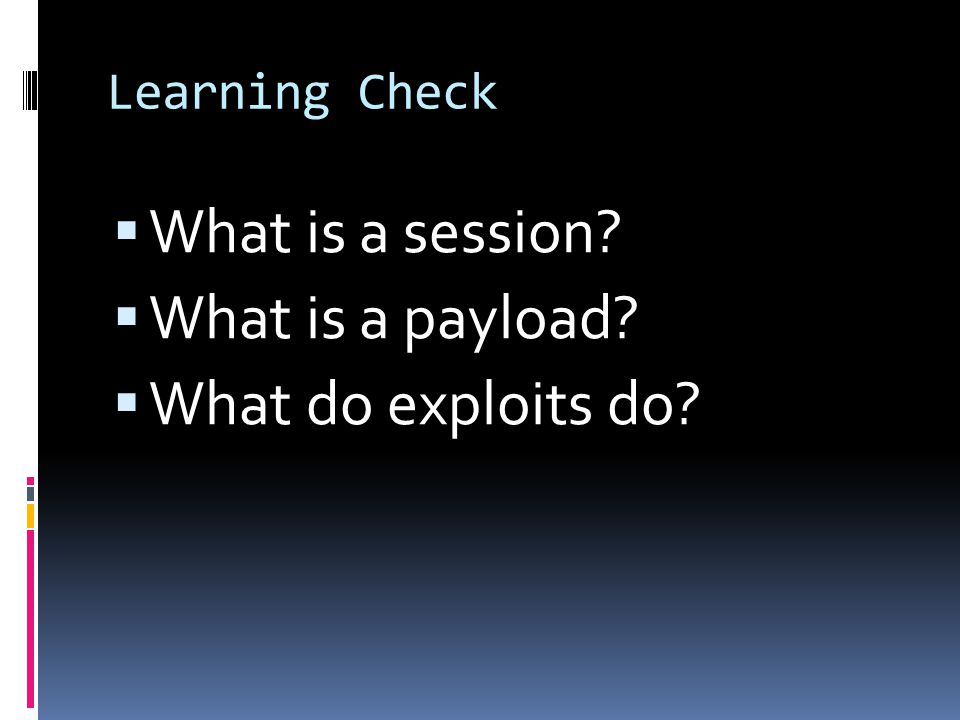What is a session What is a payload What do exploits do