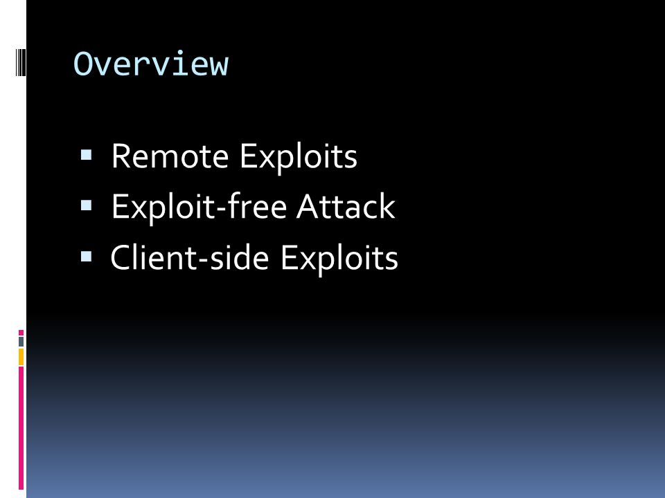 Overview Remote Exploits Exploit-free Attack Client-side Exploits