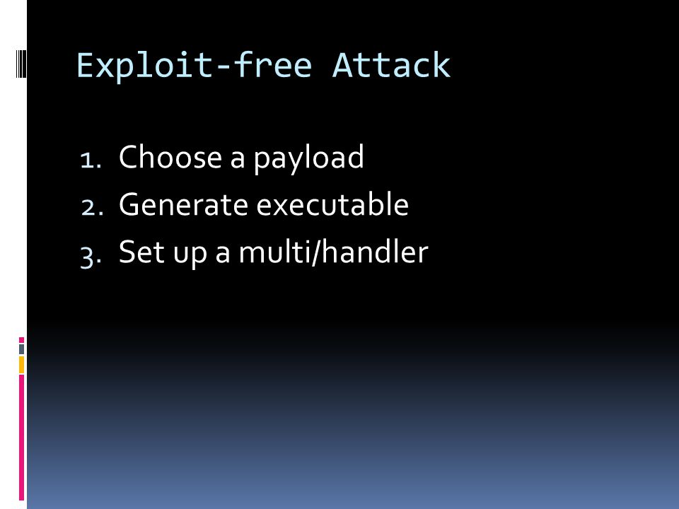 Exploit-free Attack Choose a payload Generate executable