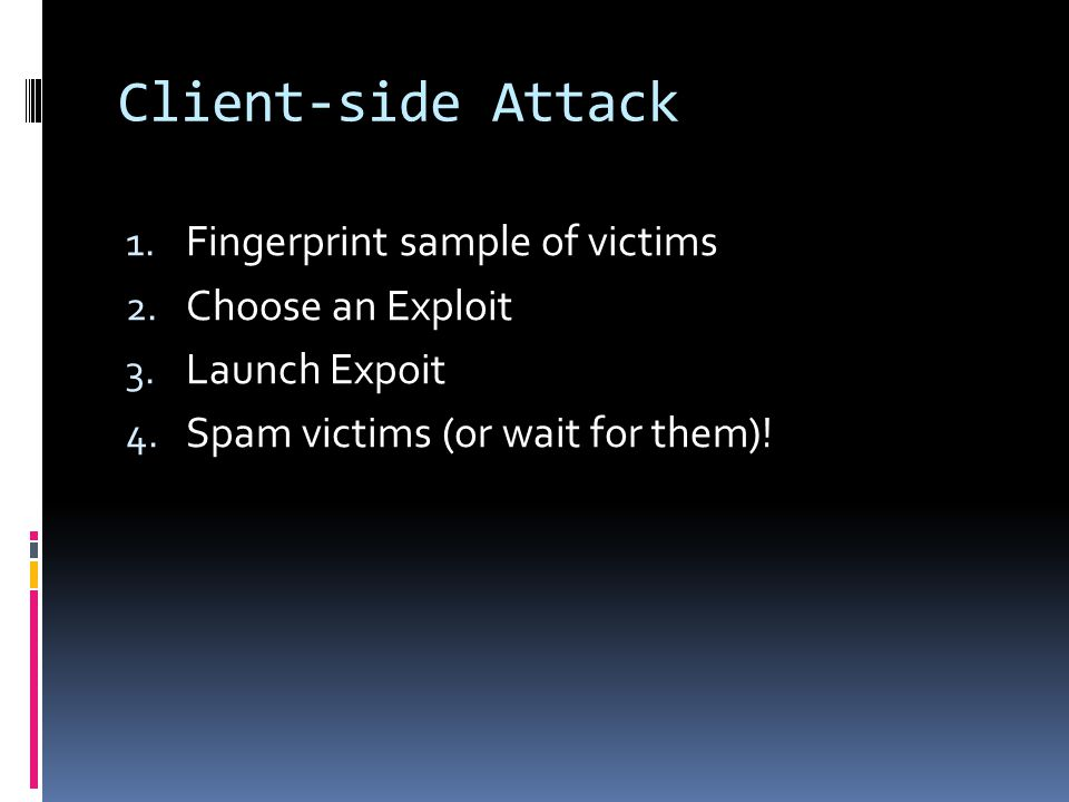 Client-side Attack Fingerprint sample of victims Choose an Exploit