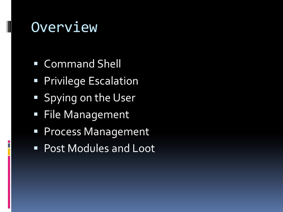 Overview Command Shell Privilege Escalation Spying on the User