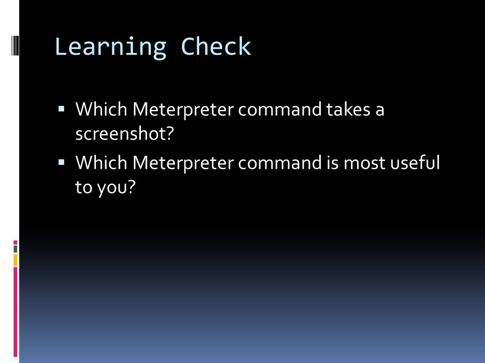 Learning Check Which Meterpreter command takes a screenshot