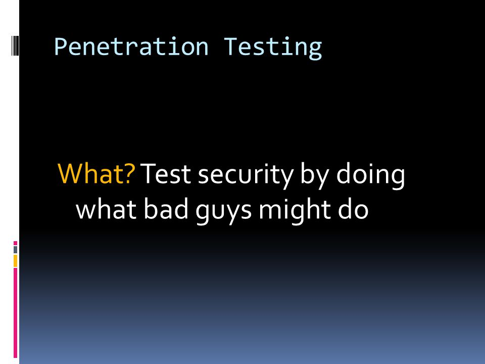 What Test security by doing what bad guys might do