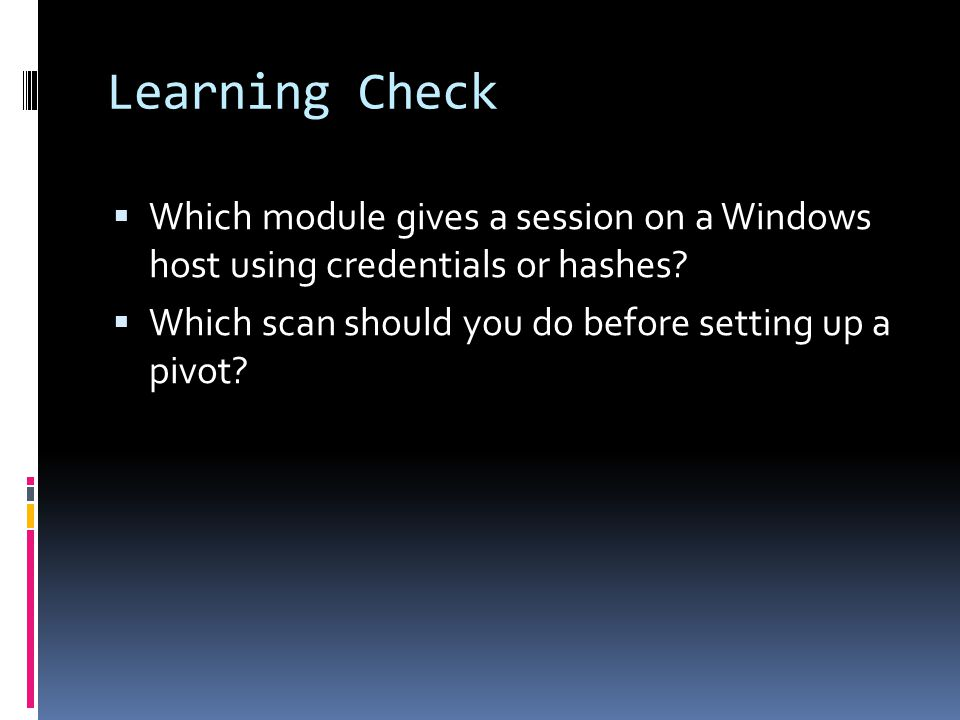 Learning Check Which module gives a session on a Windows host using credentials or hashes.
