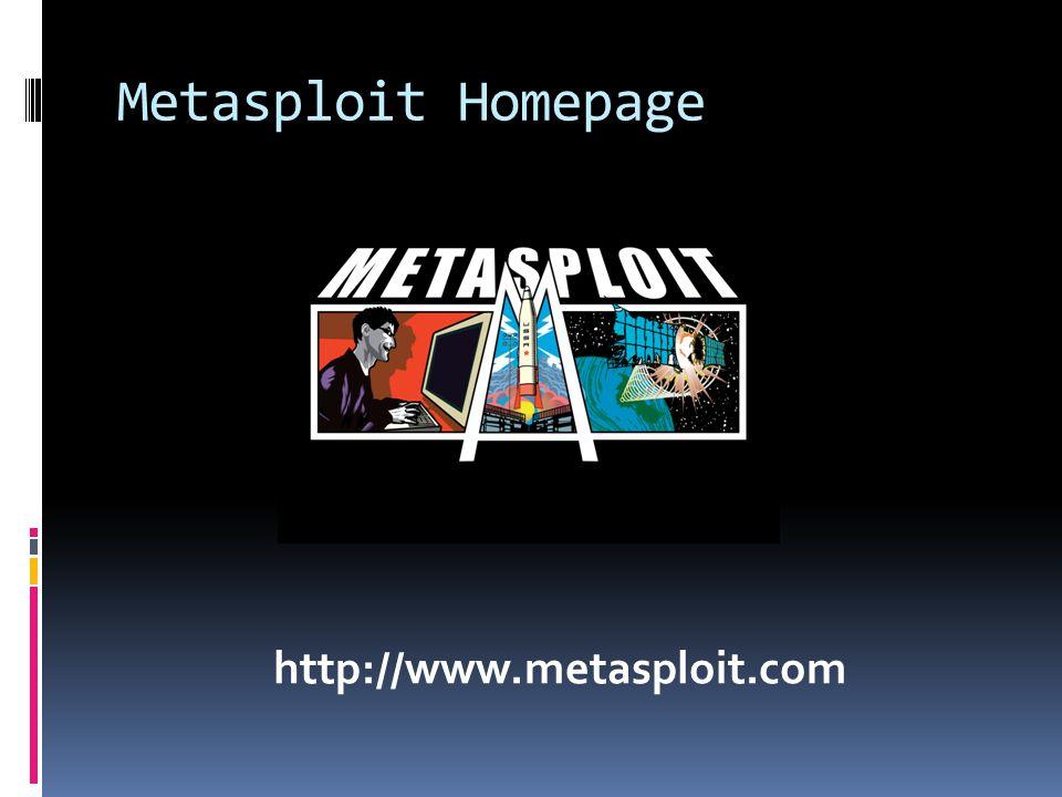 Metasploit Homepage http://www.metasploit.com