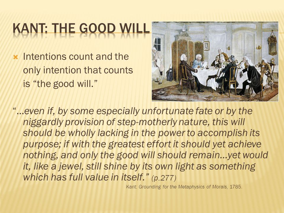 Kant: The Good Will Intentions count and the