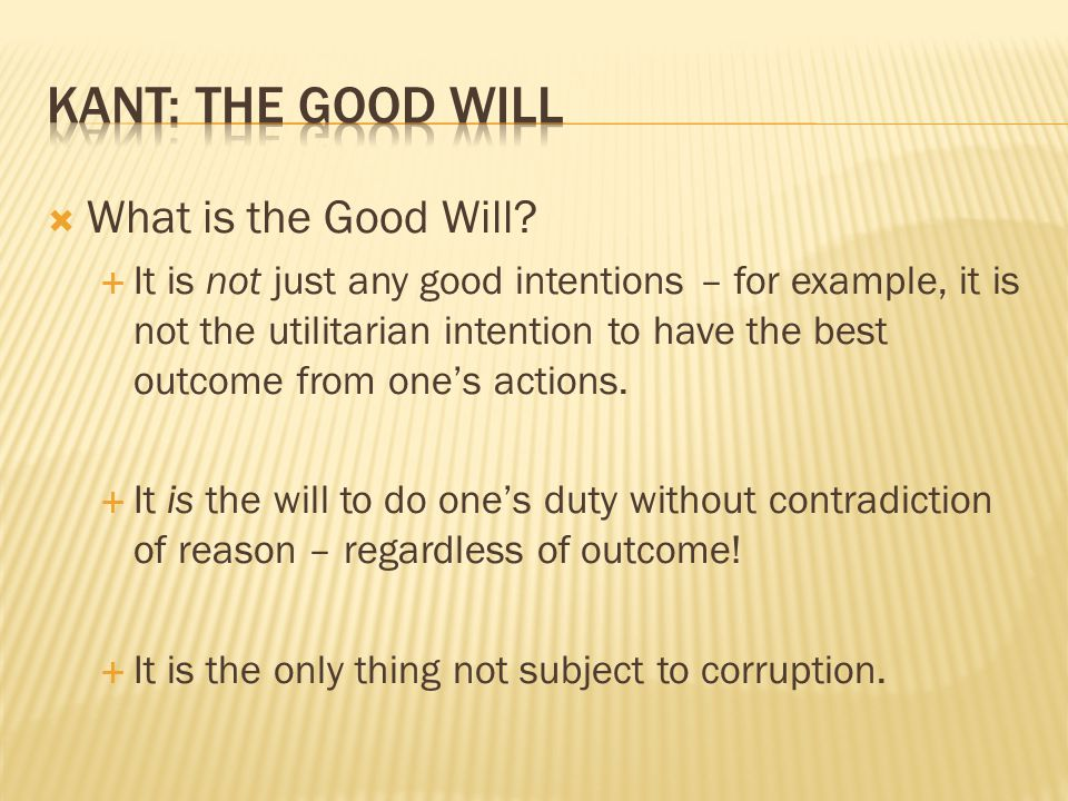 Kant: The Good Will What is the Good Will