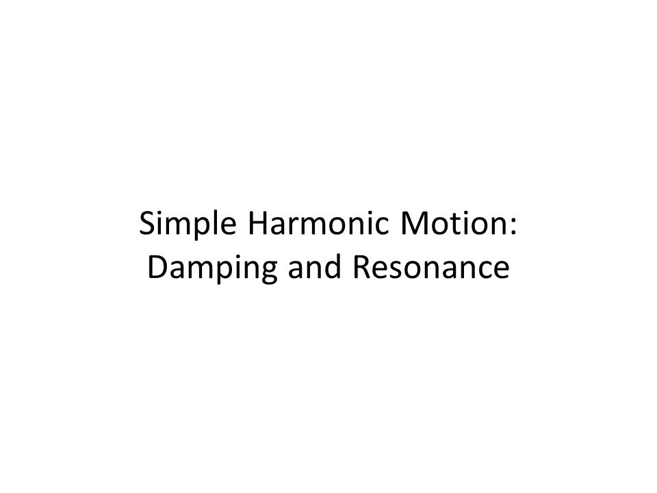 Simple Harmonic Motion: Damping and Resonance
