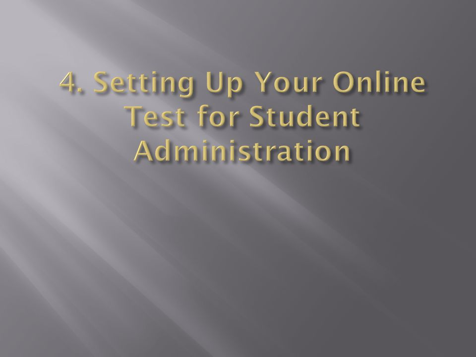 4. Setting Up Your Online Test for Student Administration