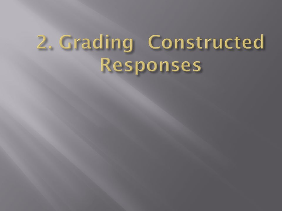 2. Grading Constructed Responses