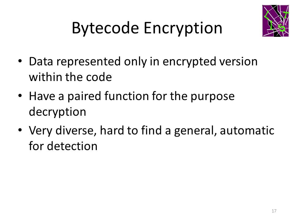 Bytecode Encryption Data represented only in encrypted version within the code. Have a paired function for the purpose decryption.