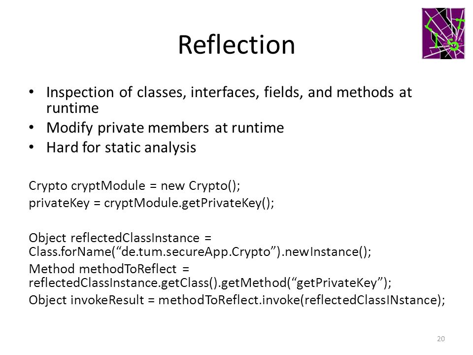 Reflection Inspection of classes, interfaces, fields, and methods at runtime. Modify private members at runtime.