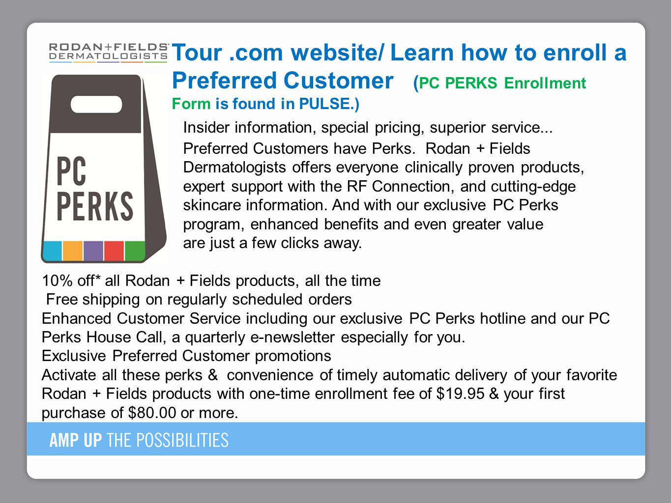 Tour .com website/ Learn how to enroll a Preferred Customer (PC PERKS Enrollment Form is found in PULSE.)