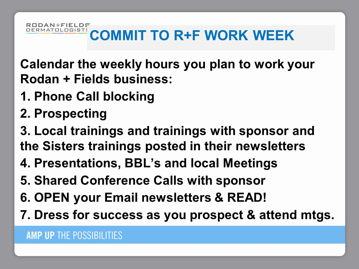 Commit to R+F Work Week Calendar the weekly hours you plan to work your Rodan + Fields business: 1. Phone Call blocking.