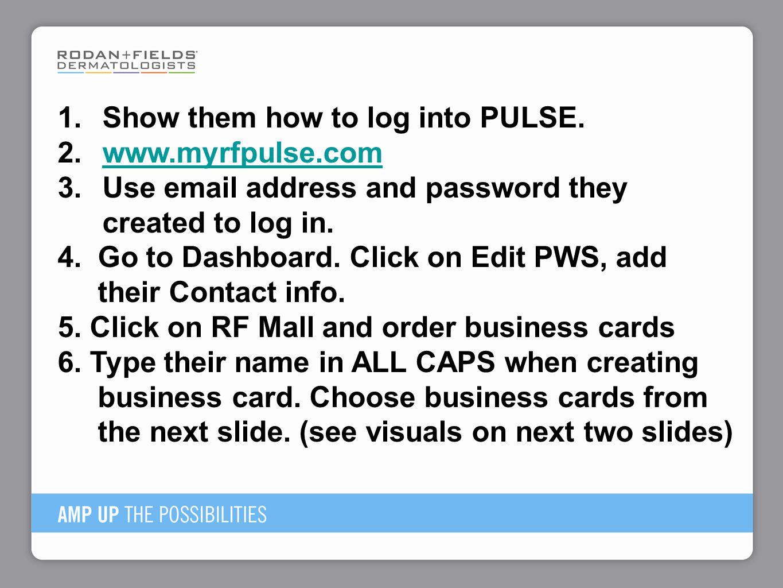 Show them how to log into PULSE. www.myrfpulse.com