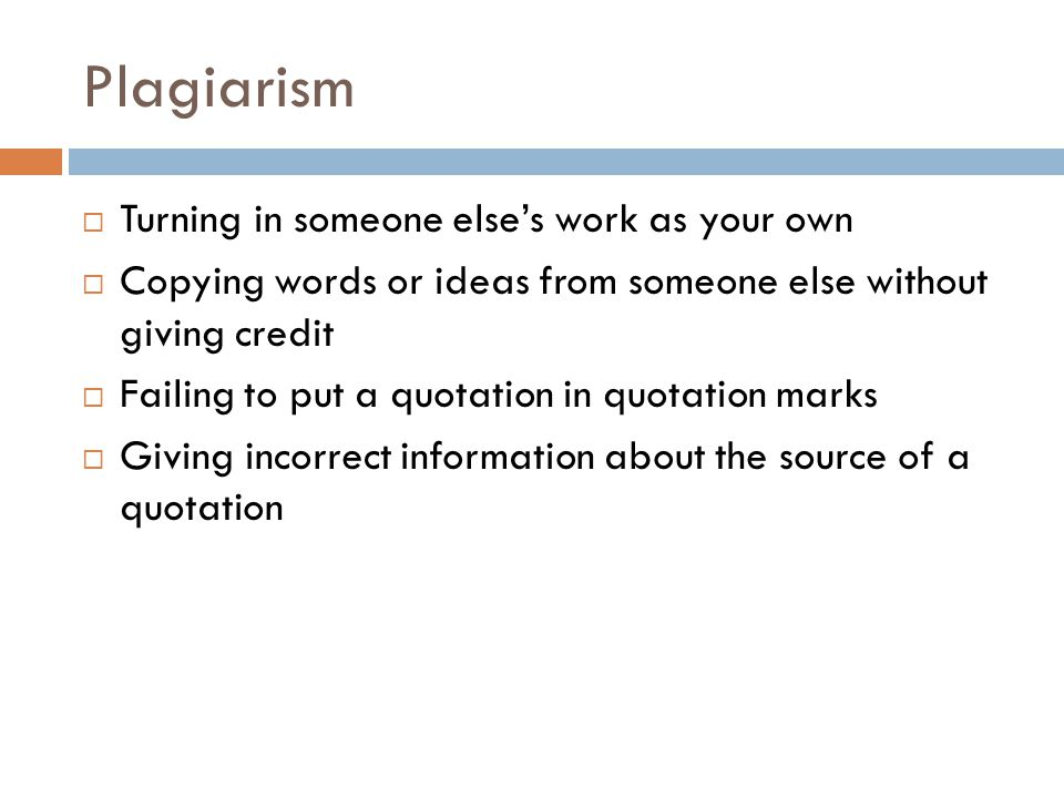 Plagiarism Turning in someone else's work as your own