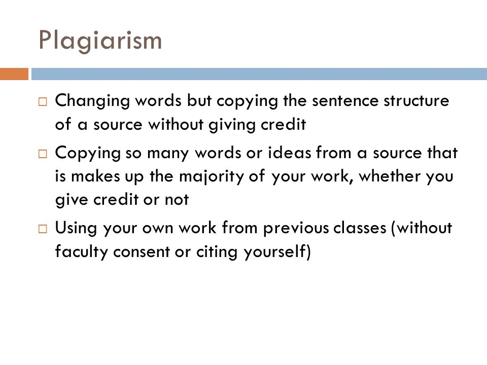 Plagiarism Changing words but copying the sentence structure of a source without giving credit.