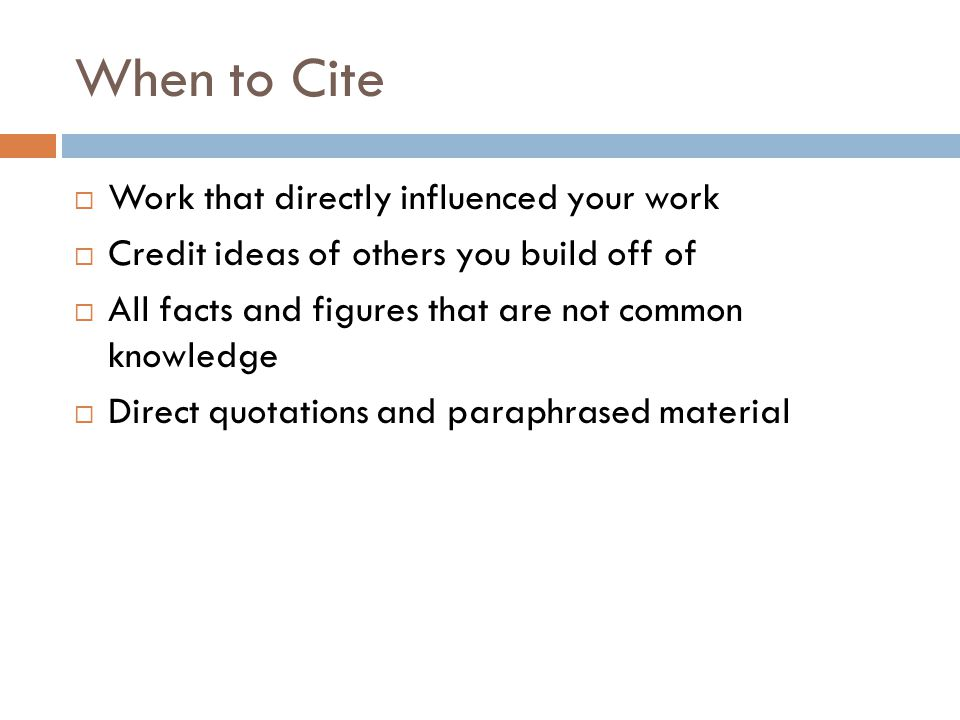 When to Cite Work that directly influenced your work