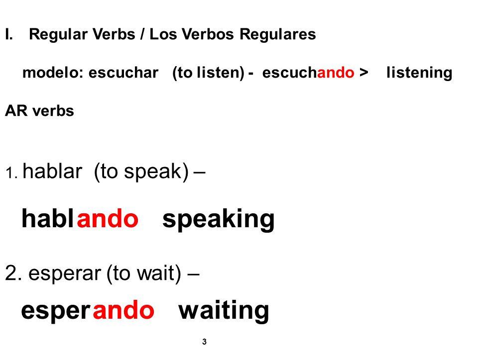 habl ando speaking ar esper ar ando waiting 2. esperar (to wait) –