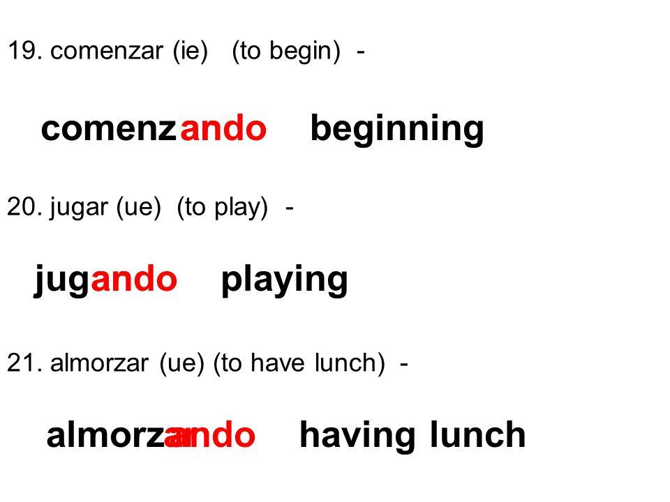 comenz ando beginning ar jug ando playing ar almorz ar