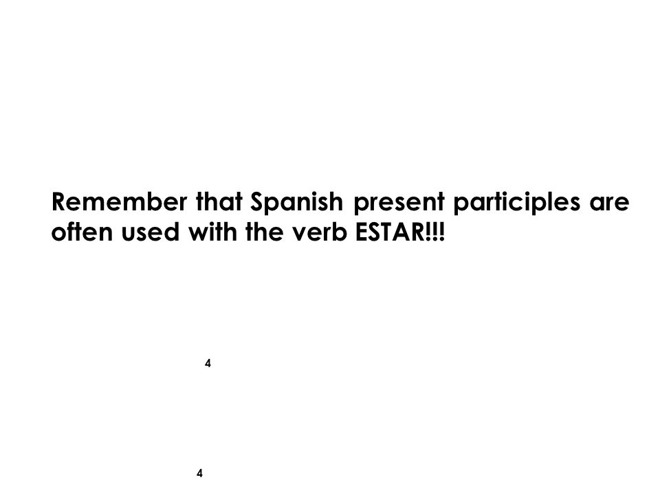 Remember that Spanish present participles are