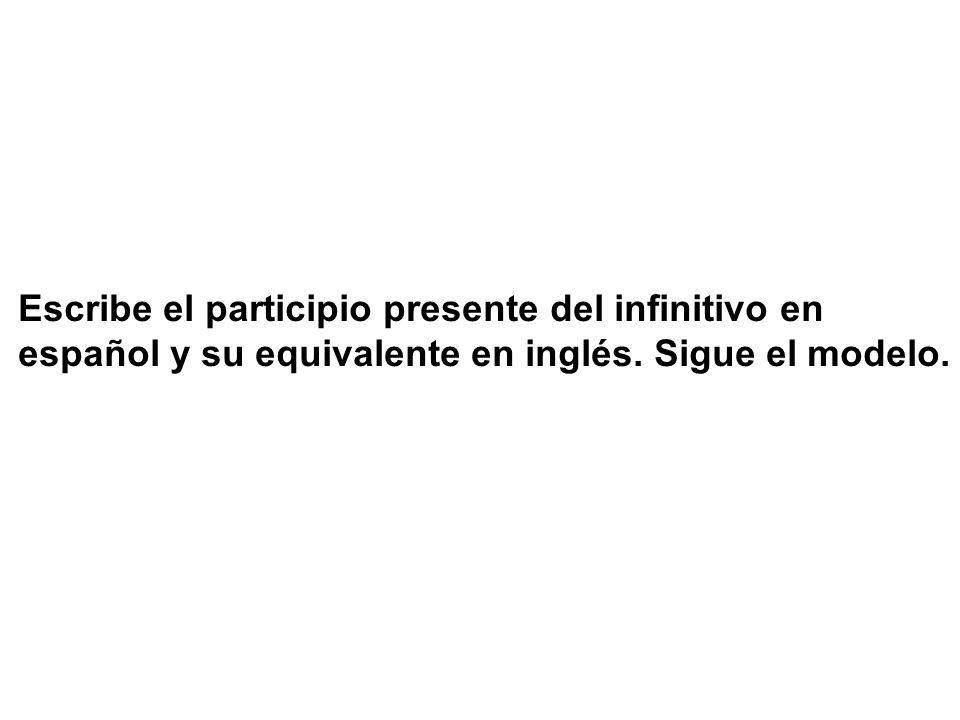 Escribe el participio presente del infinitivo en