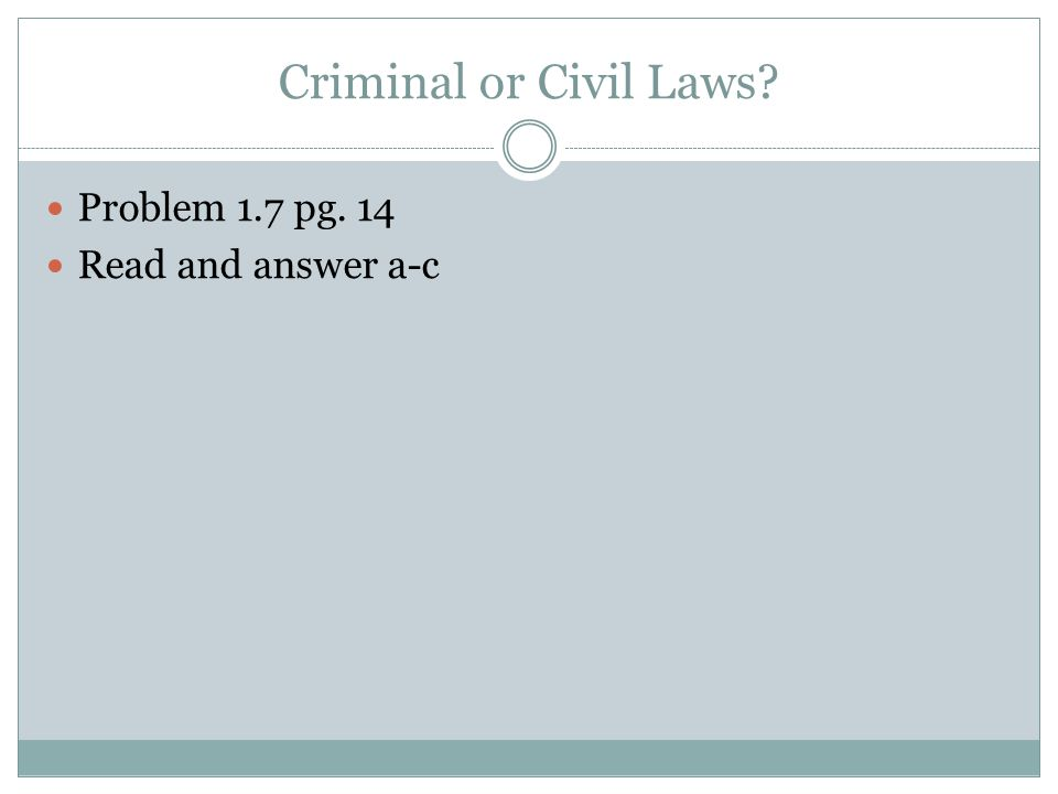 Criminal or Civil Laws Problem 1.7 pg. 14 Read and answer a-c