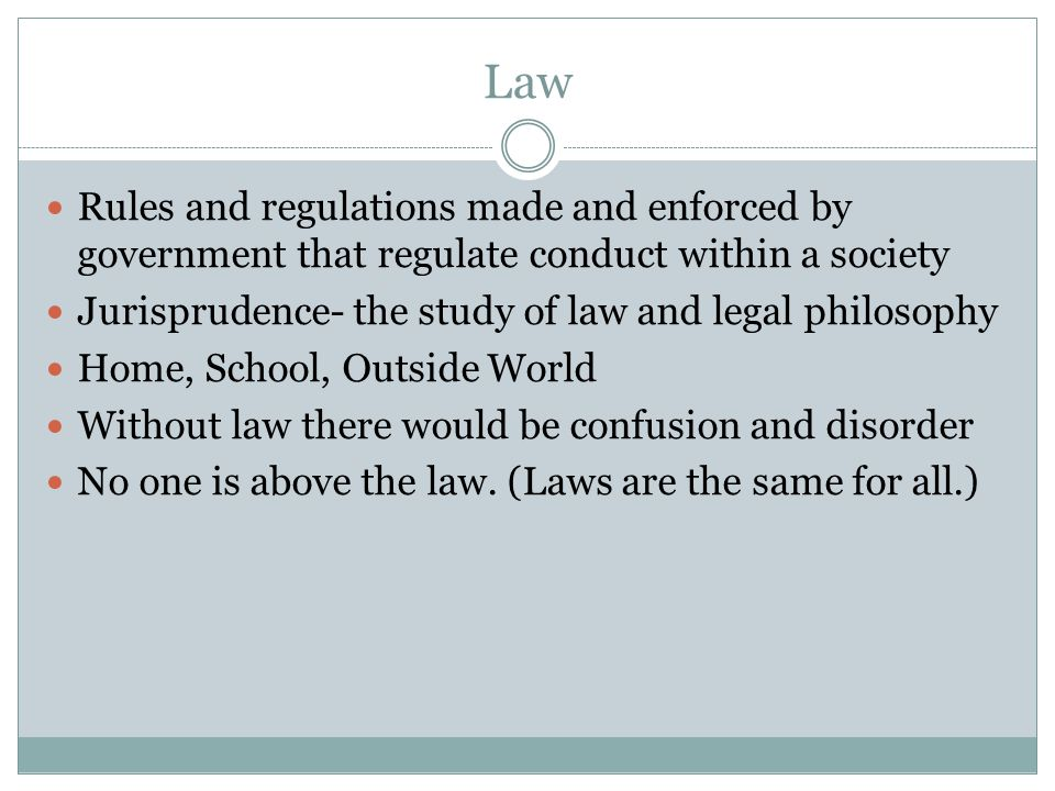 Law Rules and regulations made and enforced by government that regulate conduct within a society.