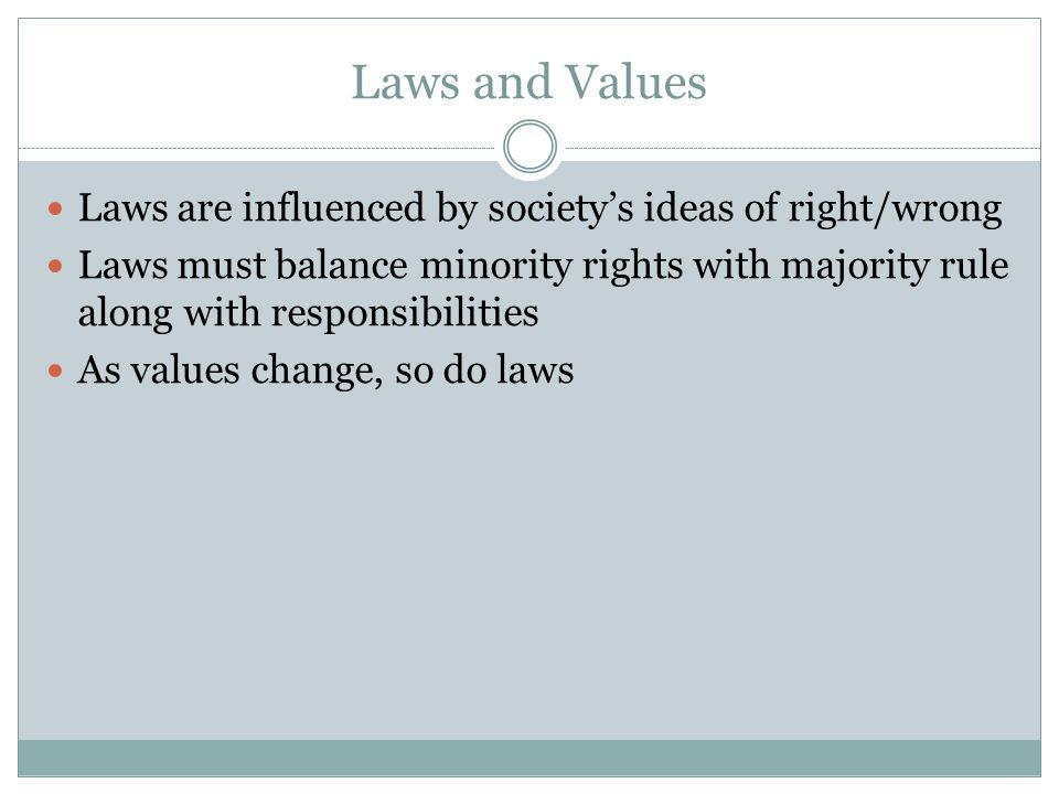 Laws and Values Laws are influenced by society's ideas of right/wrong