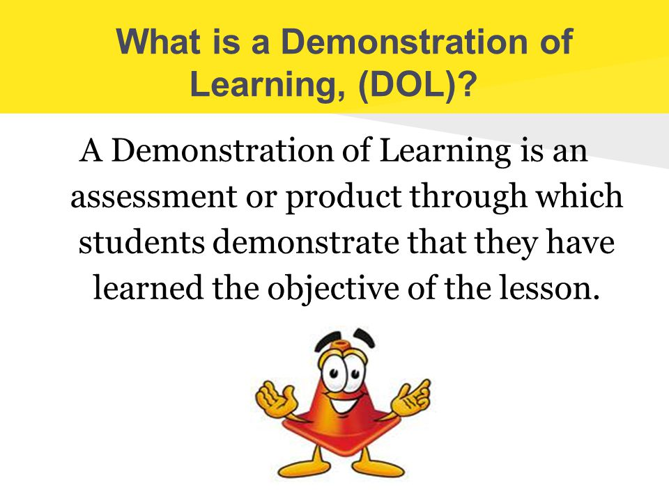 What is a Demonstration of Learning, (DOL)