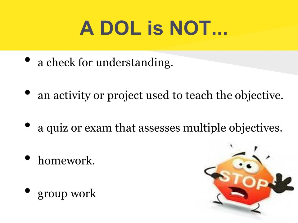 A DOL is NOT... a check for understanding.