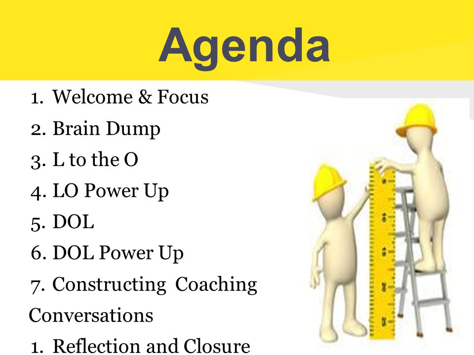 Agenda Welcome & Focus Brain Dump L to the O LO Power Up DOL
