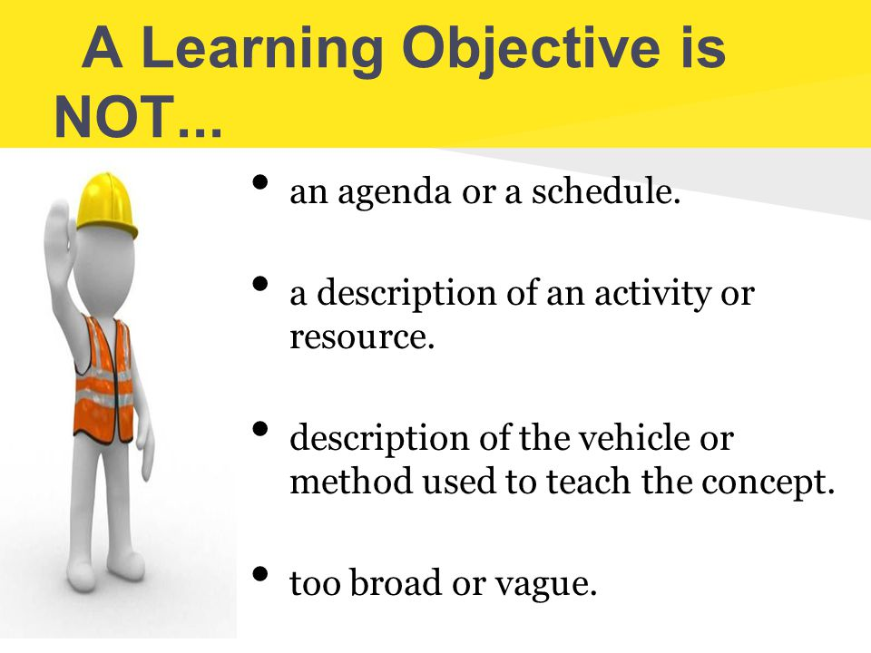 A Learning Objective is NOT...