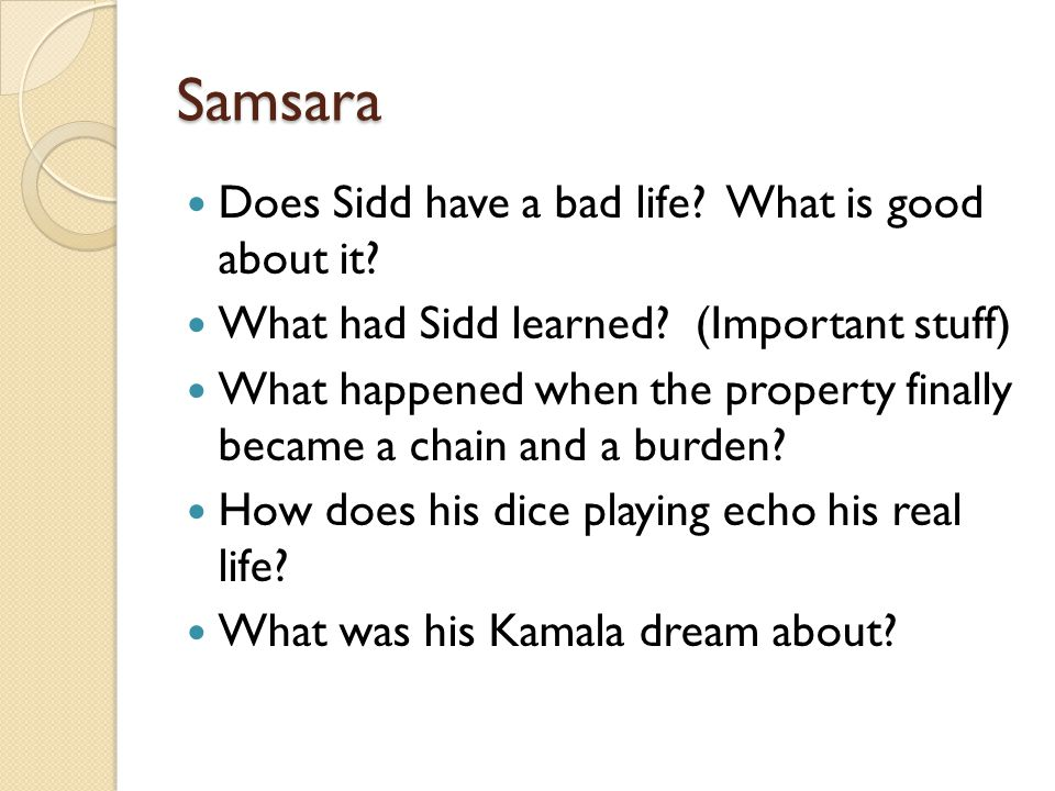 Samsara Does Sidd have a bad life What is good about it