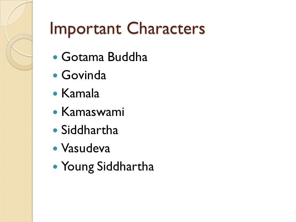 Important Characters Gotama Buddha Govinda Kamala Kamaswami Siddhartha