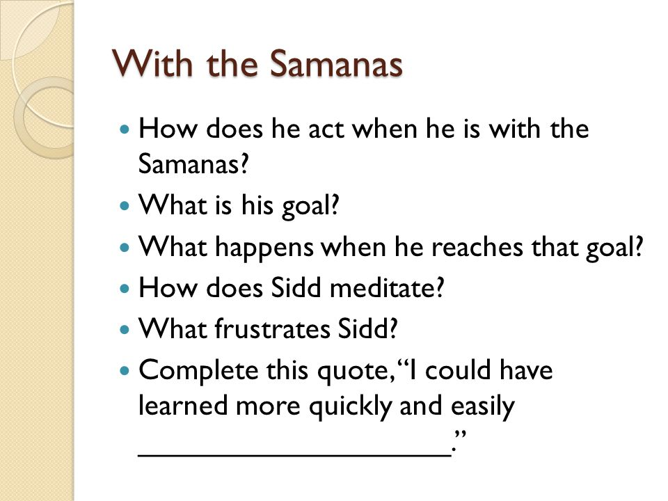 With the Samanas How does he act when he is with the Samanas