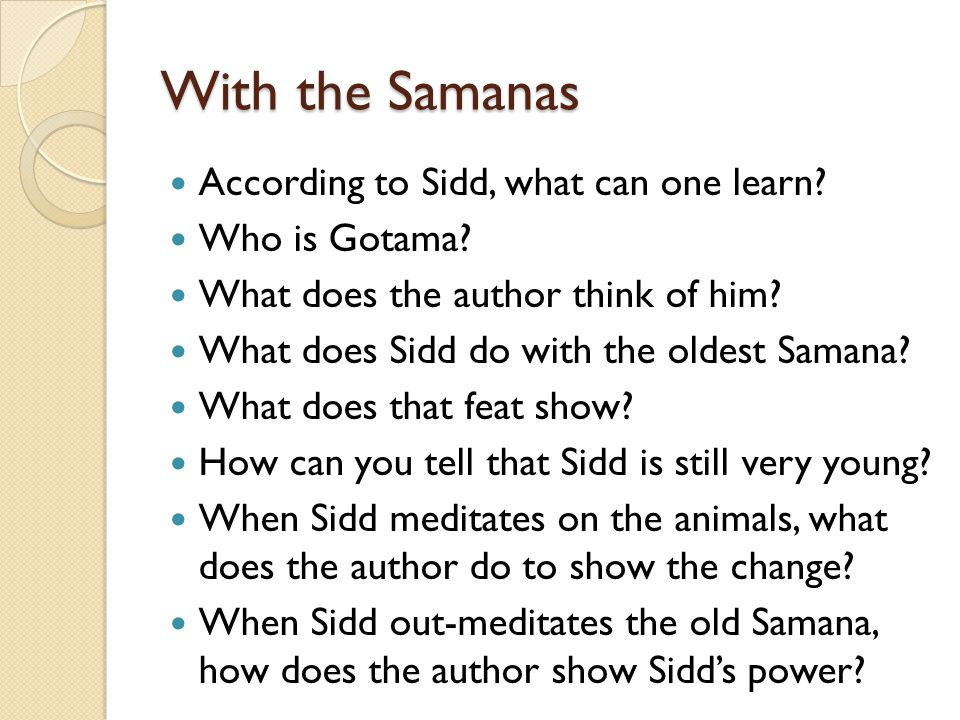With the Samanas According to Sidd, what can one learn Who is Gotama