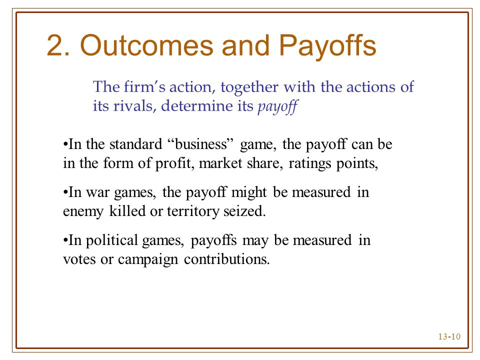 2. Outcomes and Payoffs The firm's action, together with the actions of its rivals, determine its payoff.