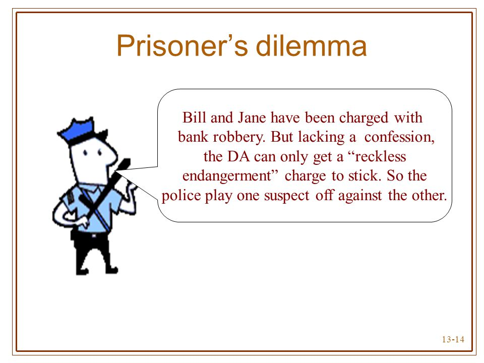 Prisoner's dilemma Bill and Jane have been charged with bank robbery. But lacking a confession,