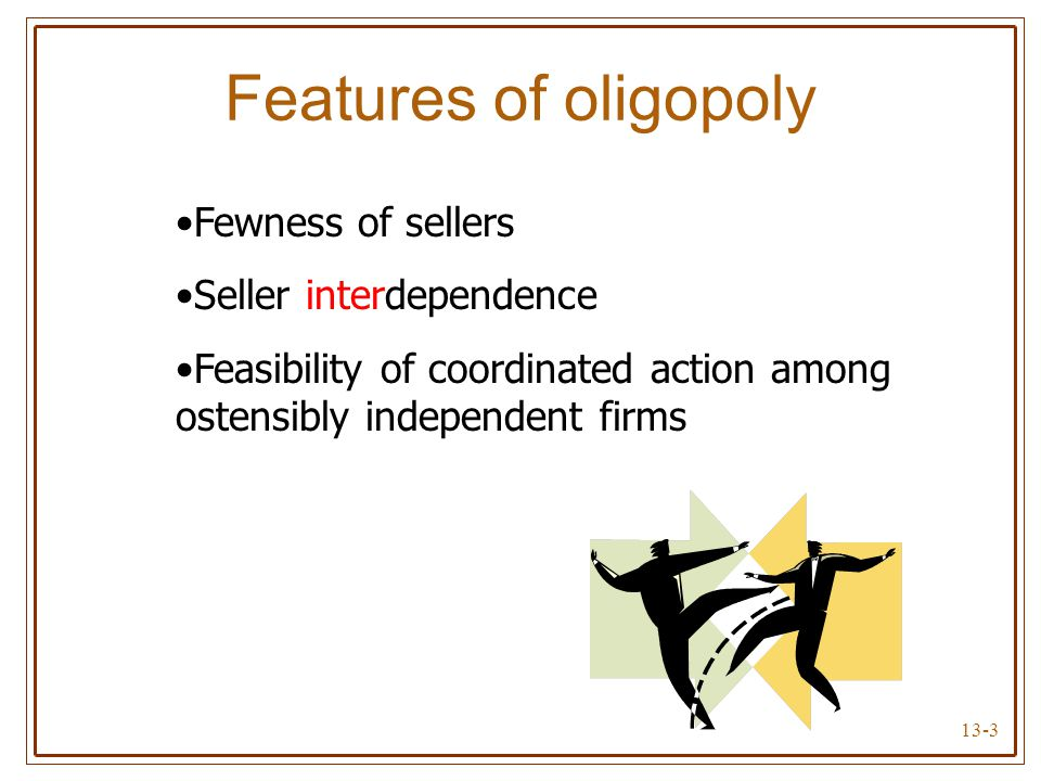 Features of oligopoly Fewness of sellers Seller interdependence