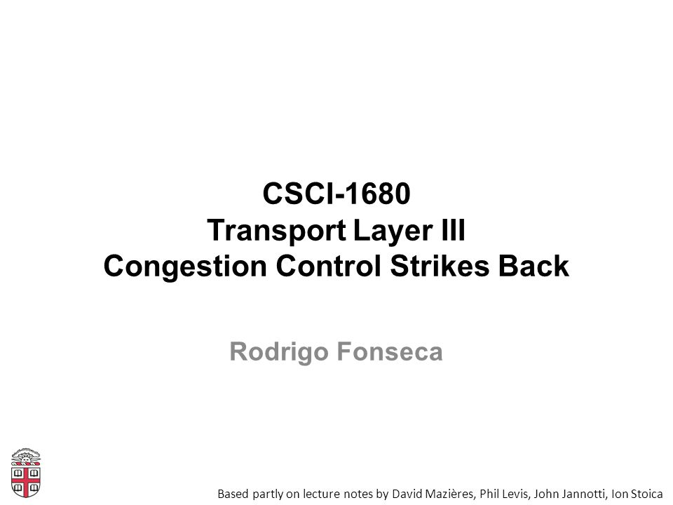 CSCI-1680 Transport Layer III Congestion Control Strikes Back