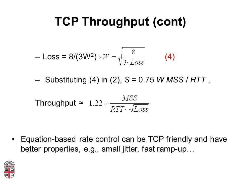 TCP Throughput (cont) Loss = 8/(3W2) (4)