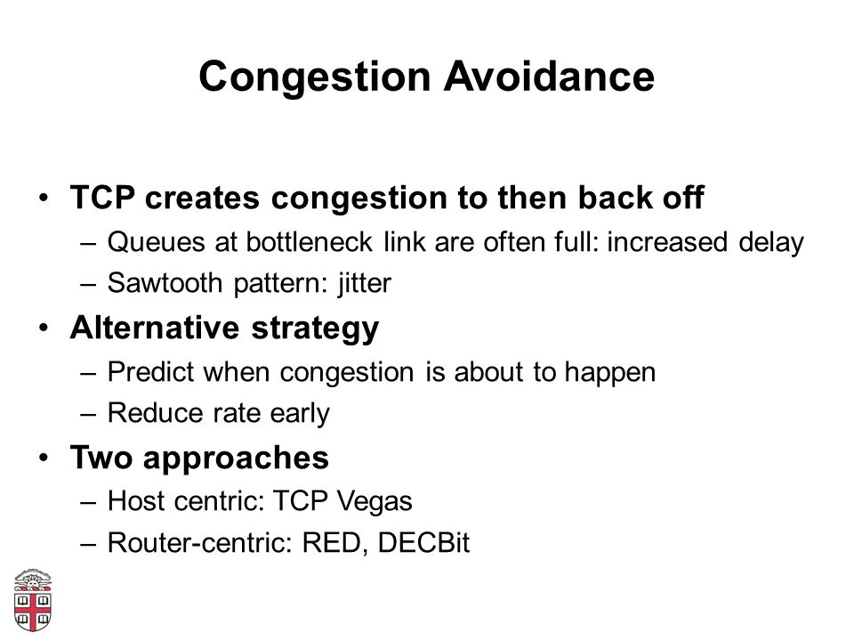 Congestion Avoidance TCP creates congestion to then back off