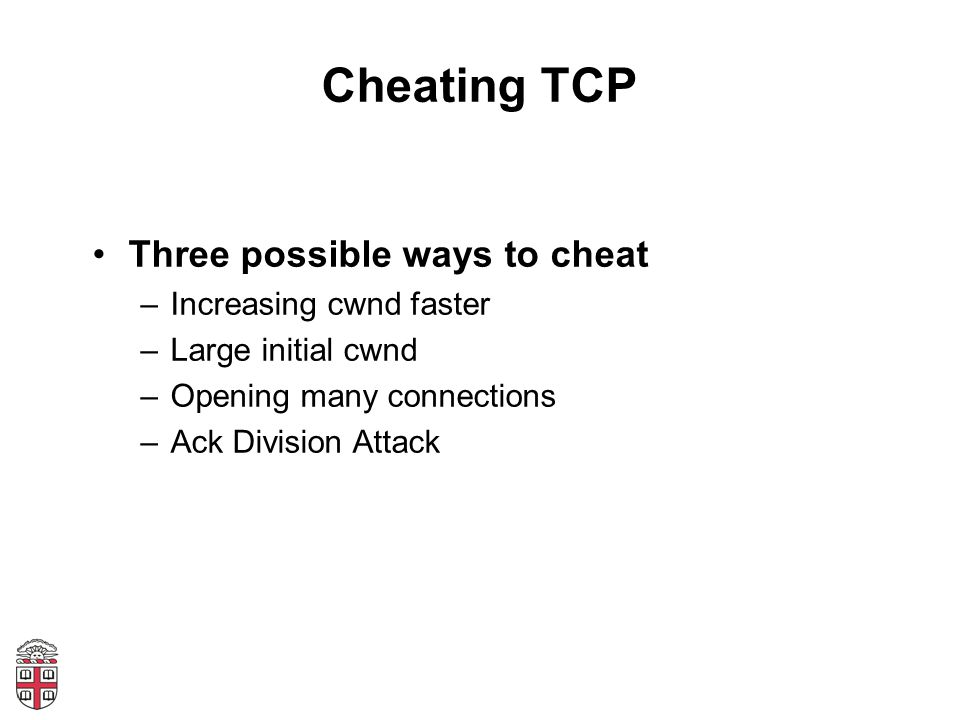 Cheating TCP Three possible ways to cheat Increasing cwnd faster
