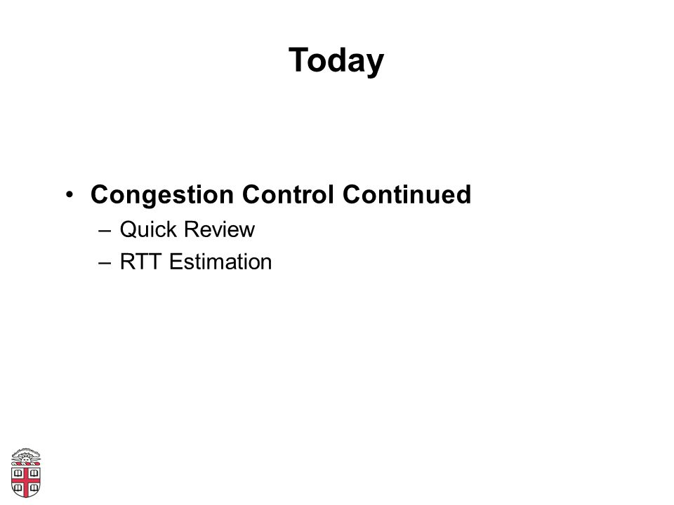 Today Congestion Control Continued Quick Review RTT Estimation