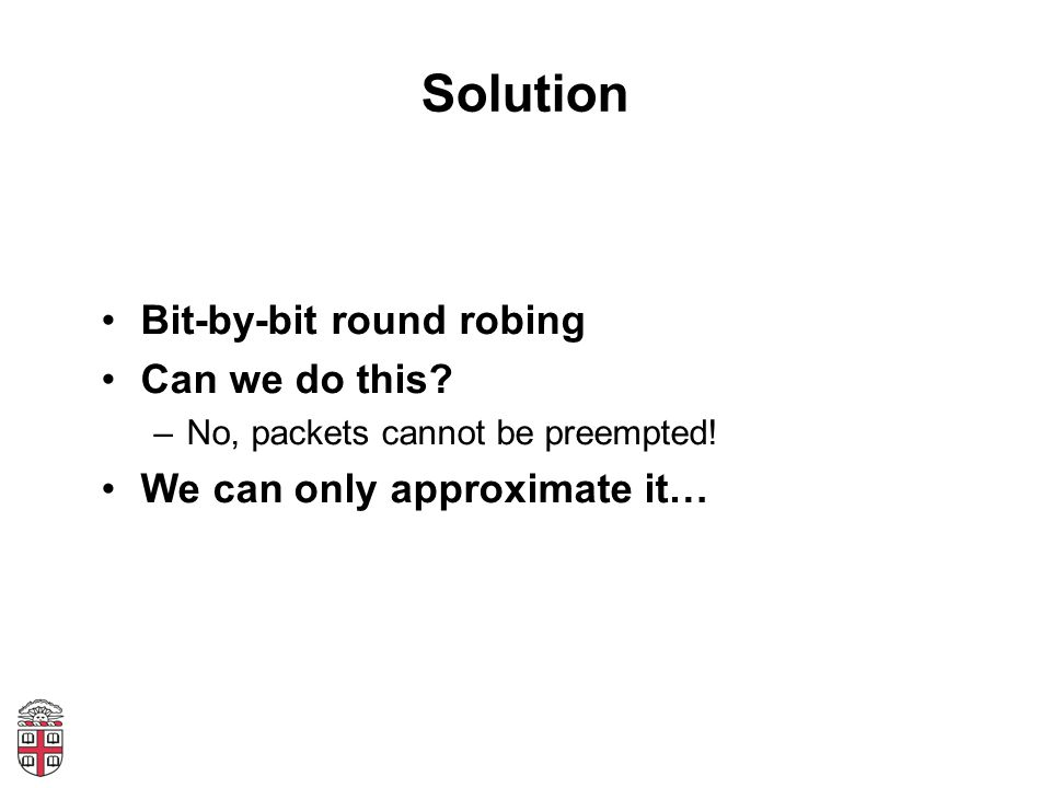 Solution Bit-by-bit round robing Can we do this